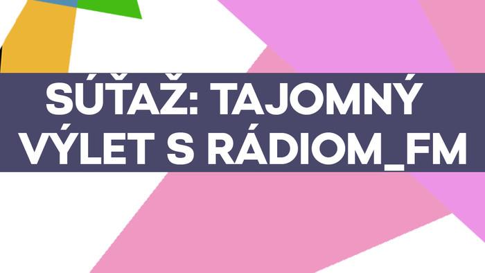 Poďte s Rádiom_FM na tajomný výlet!
