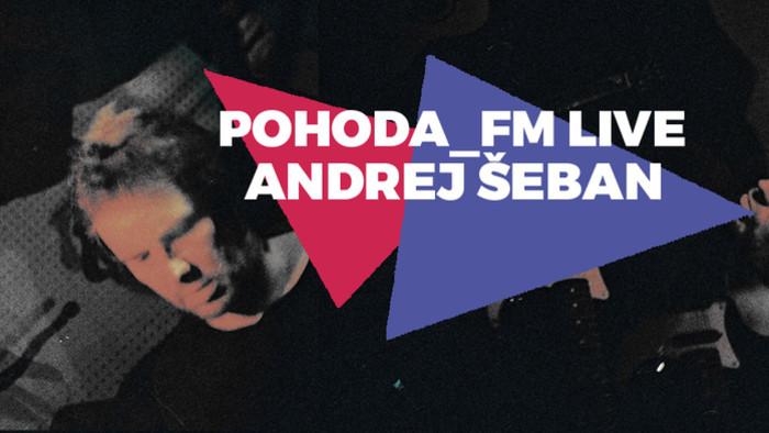 Andrej Šeban v Pohode_FM Live