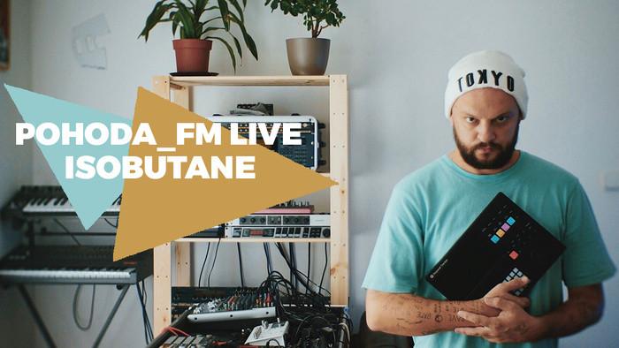 Isobutane v Pohode_FM Live