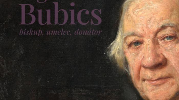 O výstave Žigmund Bubics – biskup, umelec, donátor