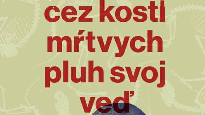 Olga Tokarczuk: Cez kosti mŕtvych pluh svoj veď