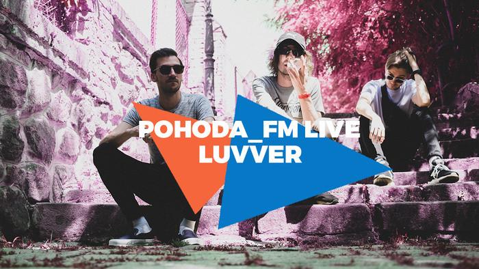 LUVVER v Pohode_FM Live