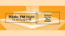 Rádio_FM Night: Noisecut / Low Key / Mizzi / Galagha