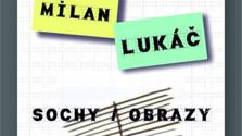 Sochy a obrazy Milana Lukáča